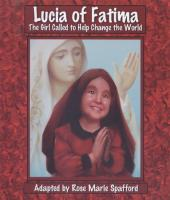 Lucia of Fatima, the Girl Called to Help Change the World,  by Rose Marie Spafford