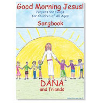 Good Morning Jesus! - Prayers and Songs for Children of All Ages Music CD by Dana