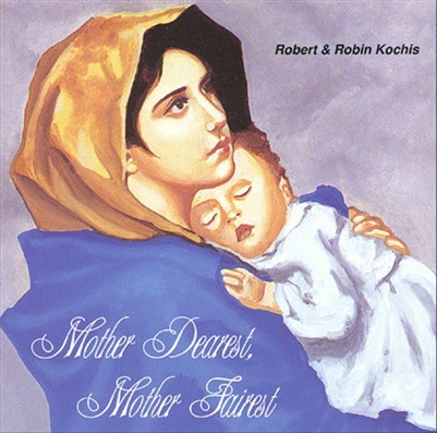 Mother Dearest, Mother Fairest CD by Robert & Robin Kochis