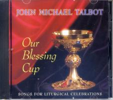 John Michael Talbot: Our Blessing Cup CD