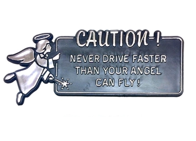 Caution! Never Drive Faster Than Your Angel Can Fly! Auto Emblem BK-P11124
