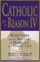 Catholic for a Reason IV: Scripture and the Mystery of Marriage and Family Life, Scott Hahn and Regis J. Flaherty, Eds.