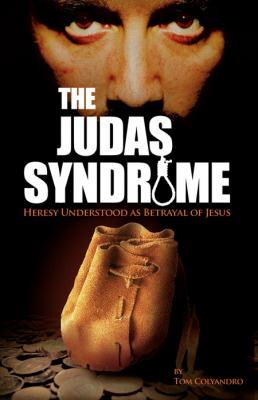 The Judas Syndrome: Seven Ancient Heresies Return to Betray Christ Anew, by Thomas Colyandro