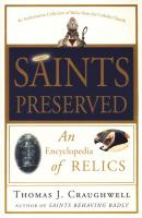 Saints Preserved: An Encyclopedia of Relics by T. Craughwell