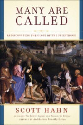 Many Are Called: Rediscovering the Glory of the Priesthood by Scott Hahn