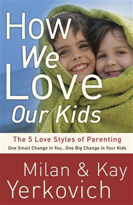 How We Love Our Kids: The 5 Love Styles of Parenting by Milan & Kay Yerkovich