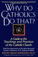Why Do Catholics Do That?  By Kevin O. Johnson