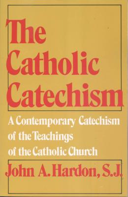 The Catholic Catechism By Fr. John A. Hardon, S.J.