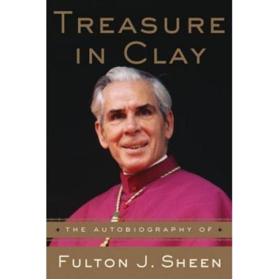 Treasure In Clay: The Autobiography of Fulton J. Sheen