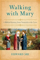 Walking with Mary: A Biblical Journey from Nazareth to the Cross by Edward Sri