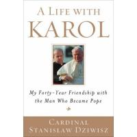 A Life with KAROL My Forty-year Friendship with the Man Who Became Pope by Cardinal Stanislaw Dziwisz