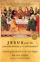 Jesus and the Jewish Roots of the Eucharist by Brant Pitre (Hardcover)
