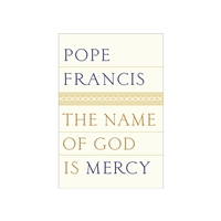 Pope Francis The Name of God Is Mercy