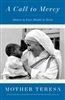 A Call to Mercy Hearts to Love, Hands to Serve Mother Teresa