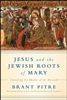 Jesus and the Jewish Roots of Mary Unveiling the Mother of the Messiah By: James Pitre
