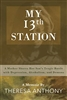 My 13th Station: A Mother Shares Her Son's Tragic Battle with Depression, Alcoholism, and Demons by Theresa Anthony