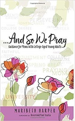 ...And So We Pray: Guidance for Moms with College-Aged Young Adults by Maribeth Harper