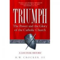 Triumph, The Power and the Glory of the Catholic Church By H.W. Crocker III