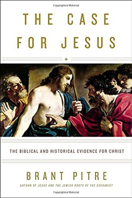 The Case for Jesus: The Biblical and Historical Evidence for Christ by Brant Pitre