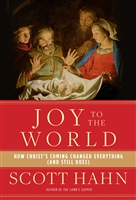 Joy to the World: How Christ's Coming Changed Everything (and Still Does) by Scott Hahn
