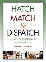 Hatch Match & Dispatch A Catholic Guide To Sacraments by Richard Leonard