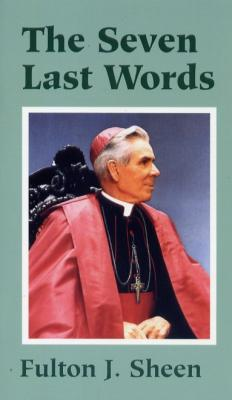 The Seven Last Words by Fulton Sheen