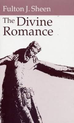 The Divine Romance by Fulton J. Sheen