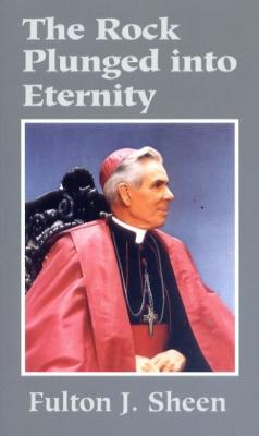 The Rock Plunged Into Eternity by Fulton Sheen