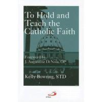 To Hold and Teach the Catholic Faith, By Kelly Bowring