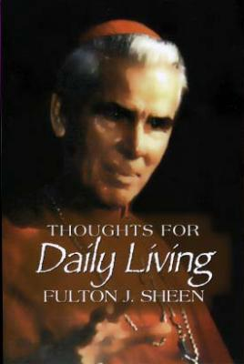 Thoughts for Daily Living, By Fulton J. Sheen