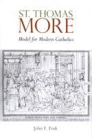 St. Thomas More, Model for Modern Catholics, By John F. Fink