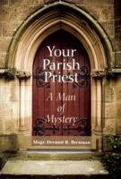 Your Parish Priest A Man of Mystery By Msgr. Dermot R. Brennan