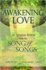 Awakening Love An Ignatian Retreat with the Song of Songs by Gregory Cleveland