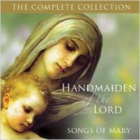 Handmaiden of the Lord, the Complete Collection: Songs of Mary on 2 Audio CDs