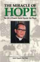 Miracle of Hope, Political Prisoner, Prophet of Peace: Life of Francis Xavier Nguyen Van Thuan