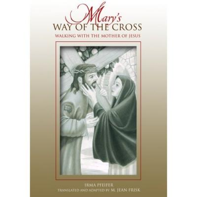 Mary's Way of the Cross by Irma Pfeifer