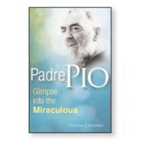 Padre Pio Glimpes into the Miraculous by Pascal Cataneo