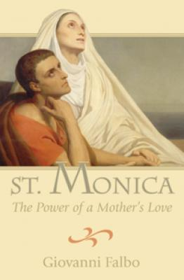 St. Monica The Power of a Mother's Love by Giovanni Falbo, Softcover 160 pages