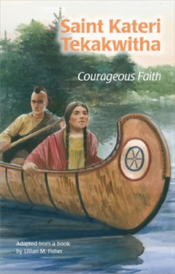Saint Kateri Tekakwitha Courageous Faith
