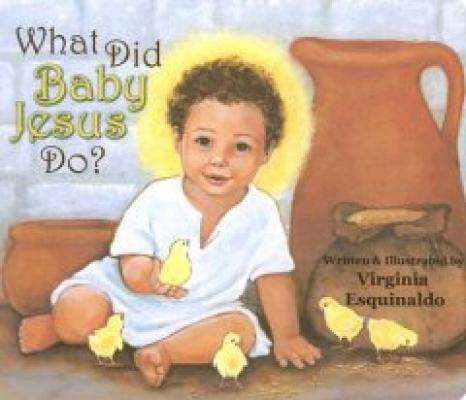 What Did Baby Jesus Do? by Virginia Esquinaldo
