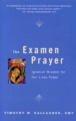 The Examen Prayer, Ignatian Wisdom for Our Lives Today, by Fr Timothey Gallagher