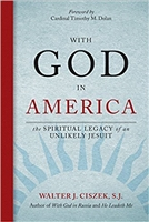 With God In America: The Spiritual Legacy  of an Unlikely Jesuit by Walter J. Ciszek