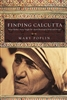 Finding Calcutta What Mother Teresa Taught Me About Meaningful Work and Service By: Mary Poplin