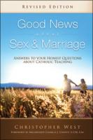 Good News About Sex and Marriage by Christopher West