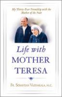 Life with Mother Teresa by Fr. Sebastian Vazhakala