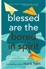 Blessed are the Bored in Spirit by Mark Hart