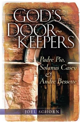 God's Doorkeepers--Padre Pio, Solanus Casey, & Andre Bessette