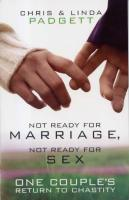 Not Ready for Marriage, Not Ready for Sex, by Chris & Linda Padgett