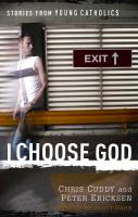 I Choose God Stories from Young Catholics by Chris Cuddy and Peter Erickson