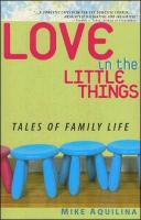 Love in the Little Things: Tales of Family Life by Mike Aquilina, 130 pages, softcover